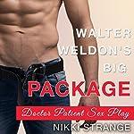 Doctor Patient Sex Play: Walter Weldon's Big Package, Book 1 | Nikki Strange