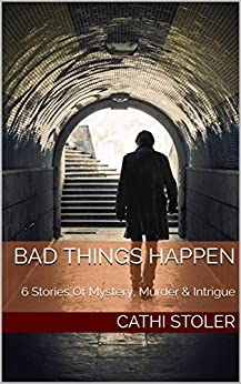 BAD THINGS HAPPEN: 6 Stories Of Mystery, Murder & Intrigue by [Stoler, Cathi]