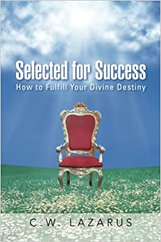 Selected for Success: How to Fulfill Your Divine Destiny