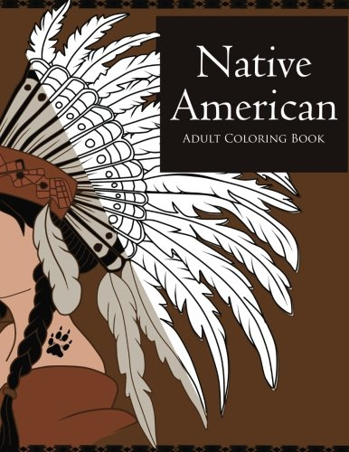 Native American Coloring Book for Adults: Beautiful Native American Culture Inspired Designs and Symbols Such as Owls, Wolves, Arrows, Feathers, Dream Catchers and Tribal Patterns pdf epub