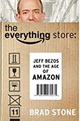 The Everything Store: Jeff Bezos and the Age of Amazon by Brad Stone (2013-01-01) Paperback