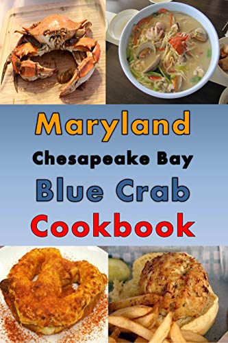 Maryland Crab Cake Recipes - Maryland Chesapeake Blue Crab Cookbook: Maryland Crab Cake, Maryland Crab Soup, Crab Pretzel and Other Crab Recipes (Maryland Cooking Book 1)