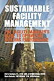 Sustainable Facility Management - the Facility Manager's Guide to Optimizing Building Performance, Chris Hodges and Mark Sekula, 1492769592