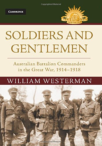 Soldiers and Gentlemen: Australian Battalion Commanders in the Great War, 1914-1918 (Australian Army History Series)