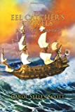 The Eel Catcher's Travels, Carol Seeley Scott, 1479735442