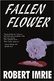 Fallen Flower, Robert H. Imrie, 0595193218