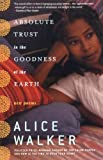 Absolute Trust in the Goodness of the Earth, Alice Walker, 0812971051