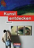 Kunst entdecken - Oberstufe - Östliche Bundesländer und Berlin: Schülerbuch