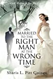 img - for Married to the Right Man at the Wrong Time: God Meant It for My Good book / textbook / text book