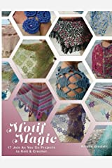 Motif Magic: 17 Join As You Go Projects to Knit and Crochet Paperback