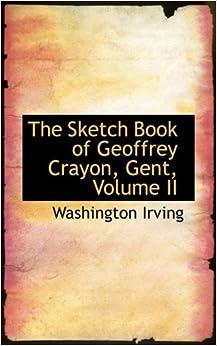 2: The Sketch Book of Geoffrey Crayon, Gent, Volume II