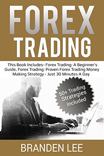 Forex Trading: This Book Includes- Forex Trading: A Beginner's Guide, Forex Trading: Proven Forex Trading Money Making Strategy - Just 30 Minutes A Day