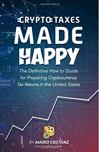 Crypto Taxes Made Happy: The Definitive How-To Guide For Preparing Cryptocurrency Tax Returns In The United States Paperback – March 24, 2018