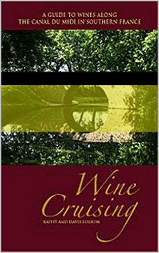 Wine Cruising:  A Guide to Wines along the Canal du Midi (Canal Cruising in the South of France; Updated in 2018)