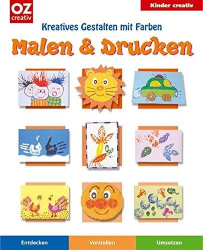 Malen & Drucken: Kreatives Gestalten mit Farben (Kinder creativ)