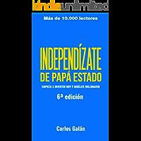 Independízate de Papá Estado: Empieza a invertir HOY y jubílate millonario (Spanish Edition)