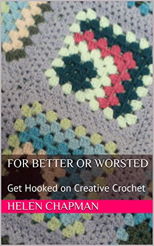 For Better or Worsted: Get Hooked on Creative Crochet