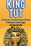 img - for King Tut: The Secrets of the Most Famous Pharaoh & Mummy in Ancient Egypt: King Tut Revealed book / textbook / text book