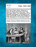 The Trial of Peter Atkins, Boatman of Deal, for Felony and Piracy upon the High Seas, Within the Jurisdiction of the Admiralty of England, in Plunderi, Joseph Gurney & William Brodie Gurney, 1275061710