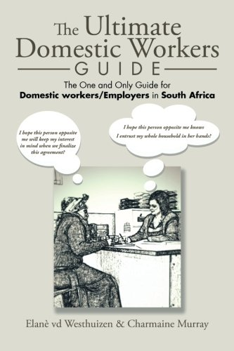 The Ultimate Domestic Workers Guide: The One and Only Guide for Domestic Workers/Employers in South Africa by PartridgeAfrica