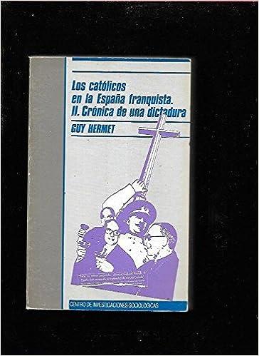 Los católicos en la España franquista II: Crónica de una dictadura: 92 Monografías: Amazon.es: Hermet, Guy, Hernández-Rubio Díaz, Carmen A.: Libros