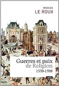 Guerres et paix de religion (1559-1598) par Nicolas Le Roux