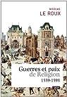 Guerres et paix de religion (1559-1598) par Le Roux