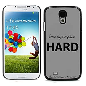 Graphic4You Some Days Are Just Hard Message Quote Hard Case Cover for Samsung Galaxy S4 S IV