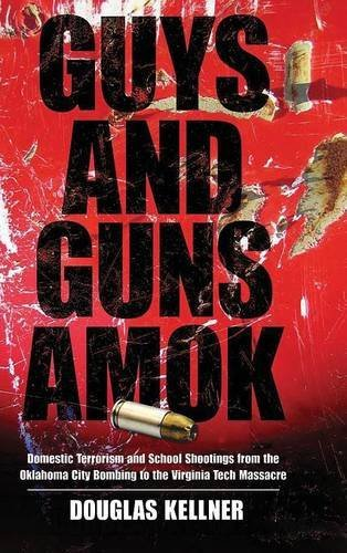 Guys and Guns Amok: Domestic Terrorism and School Shootings from the Oklahoma City Bombing to the Virginia Tech Massacre (The Radical Imagination)