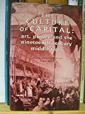 img - for Culture of Capital: Art, Power, and the Nineteenth Century Middle Class book / textbook / text book