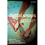 Digital Snaps: The New Face of Photography (International Library of Visual Culture)