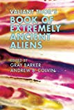 img - for Valiant Thor's Book of Extremely Ancient Aliens book / textbook / text book