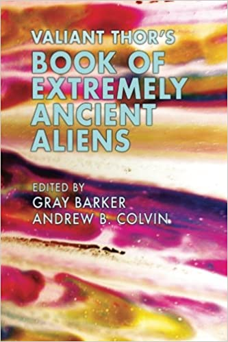 Amazon valiant thors book of extremely ancient aliens amazon valiant thors book of extremely ancient aliens 9781548778705 valiant thor andrew colvin gray barker robert sheaffer john a keel fandeluxe Images