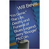 """""""I'm Gone."""" The Life, Death, and Funeral of Blues Legend Jerry """"Boogie"""" McCain."""