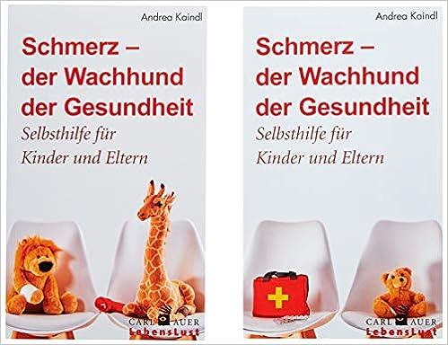 Schmerz - der Wachhund der Gesundheit: Ein Selbsthilfe- und Arbeitsbuch für Kinder und ihre Eltern (Carl-Auer Lebenslust)