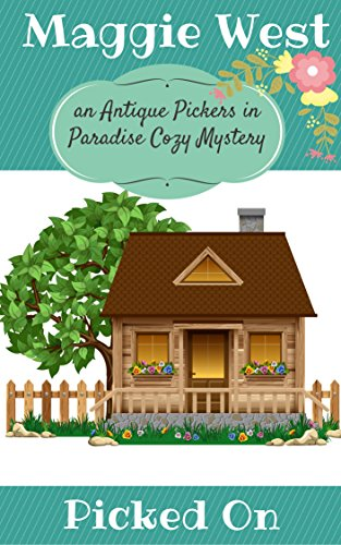 Picked On (Antique Pickers in Paradise Cozy Mystery Book 3) by [West, Maggie]