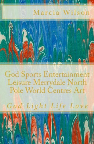 Download God Sports Entertainment Leisure Merrydale North Pole World Centres Art: God Light Life Love pdf