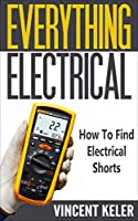 Everything Electrical:How To Find Electrical Shorts