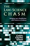 The Law-Science Chasm: Bridging Law's Disaffection with Science as Evidence, Cedric Charles Gilson, 1610271440