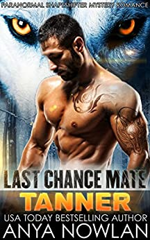 Last Chance Mate: Tanner (Paranormal Shapeshifter Mystery Romance) by [Nowlan, Anya]