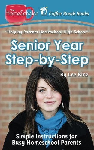 Senior Year Step-by-Step: Simple Instructions for Busy Homeschool Parents (Coffee Break  Books) (Volume 29)