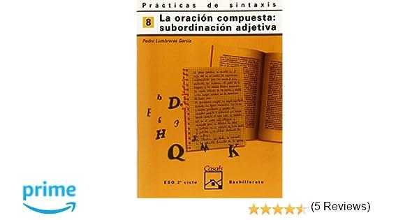 Prácticas de sintaxis 8. La subordinación compuesta: subordinación adjetiva Cuadernos ESO - 9788421821411: Amazon.es: Pedro Lumbreras García: Libros