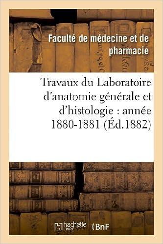 Téléchargez des ebooks gratuits en ligne kindle Travaux du Laboratoire d'anatomie générale et d'histologie : année 1880-1881 2012999980 PDF PDB CHM
