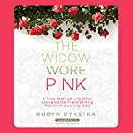 The Widow Wore Pink: A True Story of Life After Loss and the Transforming Power of a Loving God | Robyn Dykstra