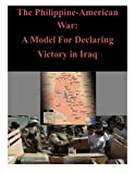 The Philippine-American War: a Model for Declaring Victory in Iraq, U. S. Army U.S. Army Command and  Staff College, 1500807389