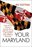 Your Maryland: Little-Known Histories from the Shores of the Chesapeake to the Foothills of the Allegheny Mountains