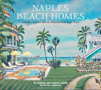 Naples Beach Homes: Cottages, Castles, and the Families That Built - In Stores Naples