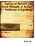 Exercises on Mechanics and Natural Philosophy; or an Easy Introduction to Engineering, Thomas Tate, 0554912376