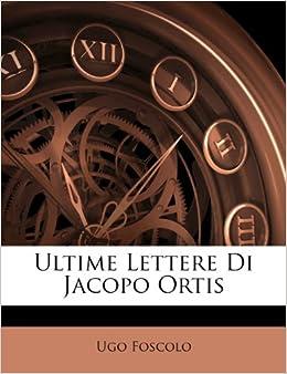 Ultime Lettere Di Jacopo Ortis (Italian Edition)