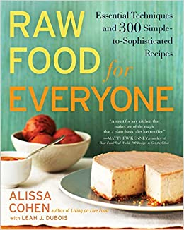 Raw food for everyone essential techniques and 300 simple to raw food for everyone essential techniques and 300 simple to sophisticated recipes alissa cohen leah j dubois 9781583334379 amazon books forumfinder Images